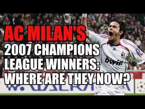 AC Milan's 2007 Champions League Winners: Where Are They Now?