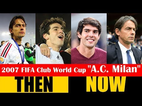 2007 FIFA Club World Cup Champion A.C. Milan Then and Now 2018 HD