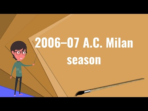 What is 2006–07 A.C. Milan season?, Explain 2006–07 A.C. Milan season