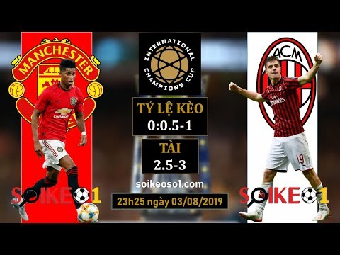 Soi kèo MU vs Milan – 23h25 ngày 3/8/2019 – ICC 2019