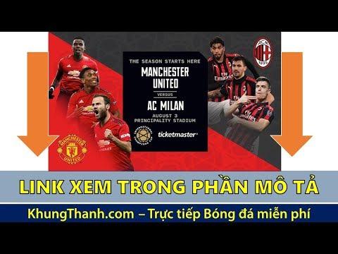 🔴 Trực tiếp Manchester United vs AC Milan lúc 23h36 ngày 03/08/2019 | ICC Cup 2019