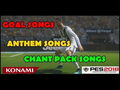 PES 2018 Goal Songs , Anthem & Chant Pack