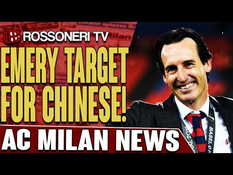 Emery Target For Chinese! | AC Milan News | Rossoneri TV