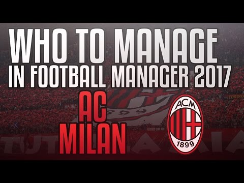 THE BEST TEAMS TO MANAGE ON FOOTBALL MANAGER 2017: AC MILAN!