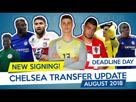 WELCOME KOVACIC x ARRIZABALAGA x FEKIR – CHELSEA TRANSFER UPDATE – AUGUST 2018 (Part 3)