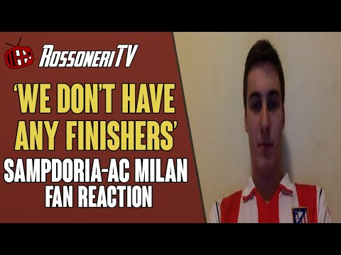 'We Don't Have Any Finishers' | Sampdoria-AC Milan | FAN REACTION