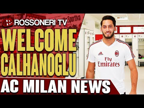 Welcome Calhanoglu | AC MILAN NEWS